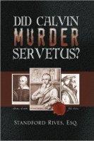 4 Did Calvin Murder Servetus